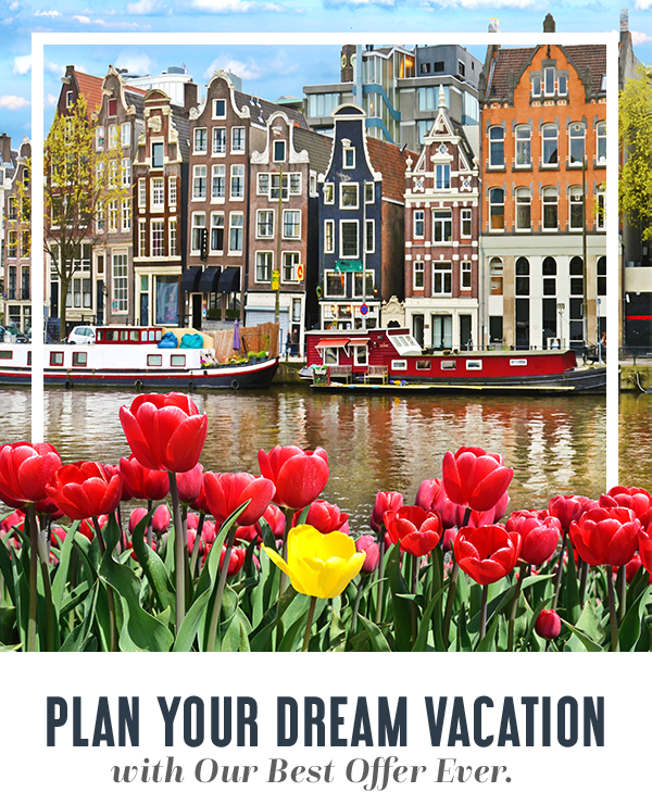 Plan your dream vacation with Our Best Offer Ever.