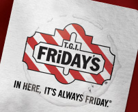 T.G.I. FRiDAY'S® IN HERE, IT'S ALWAYS FRIDAY.®